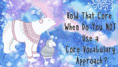 Hold That Core: When Do You NOT Use a Core Vocabulary Approach?