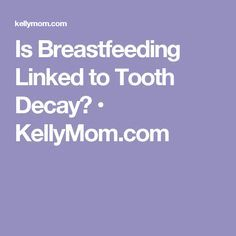 Is Breastfeeding Linked to Tooth Decay? • KellyMom.com