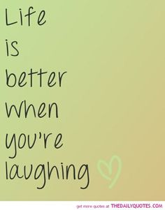 Life is better when you are laughing!! Always!! #Laughter #Happiness #Quotes <3 ::)