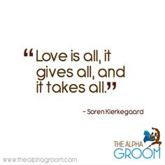 """""""#Love is all, it gives all, and it takes all."""" -Soren Kierkegaard #quote"""