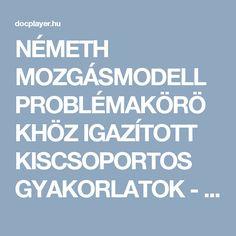 NÉMETH MOZGÁSMODELL PROBLÉMAKÖRÖKHÖZ IGAZÍTOTT KISCSOPORTOS GYAKORLATOK - PDF