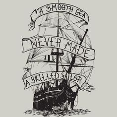 A smooth sea never made a skilled sailor is a T Shirt designed by BlackFiberGraphics to illustrate your life and is available at Design By Humans Гладкое море никогда не делал опытный моряк Bild Tattoos, Body Art Tattoos, Tattoo Drawings, Sleeve Tattoos, Arabic Tattoos, Sea Tattoo, Tattoo Ship, Tattoo Life, Destiny Tattoo