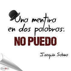 """""""Una mentira en dos palabras: No puedo."""" Joaquín Sabina #frases"""