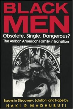 FOR THE BOOKSHELF: Black Men: Obsolete, Single, Dangerous?    Read and understand he who is Brother Haki Madhubuti.  Here's my most recent blog post about him and this book that is a favorite of mine.  What say YE?!!!    http://dadisispeaks.wordpress.com/2012/06/12/for-the-bookshelf-black-men-obsolete-single-dangerous/