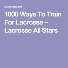 1000 Ways To Train For Lacrosse – Lacrosse All Stars