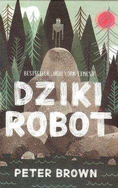 Dziki robot - Peter Brown | okładka Books For Boys, New York Times, Best Sellers, Robot, Education, Movies, Kids, Movie Posters, Literatura