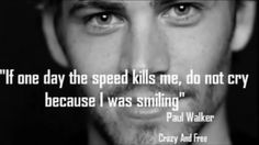 He was an amazing actor and the song see you again is made in honor of Paul may he rest in peace.