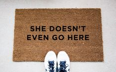 She Doesn't Even Go Here Doormat - Funny Doormat - Welcome Mat - Funny Rug - Reminder Rug - Sassy Doormat - Sassy Doormat - Unique Doormat by foxandcloverboutique on Etsy https://www.etsy.com/listing/293989121/she-doesnt-even-go-here-doormat-funny
