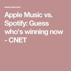 Apple Music vs. Spotify: Guess who's winning now - CNET
