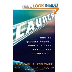 Launch: How to Quickly Propel Your Business Beyond the Competition: Amazon.co.uk: Michael A. Stelzner: Books
