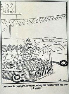 """The Far Side"" Hesitant after remembering the car of straw"