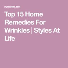 Top 15 Home Remedies For Wrinkles   Styles At Life