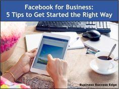 Facebook for Business: 5 Tips to Get Started the Right Way #business #Facebookforbusiness #tips #FacebookMarketing