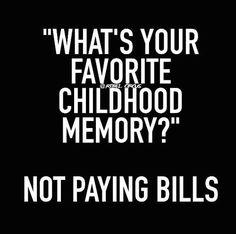 My favorite childhood memory: not paying bills