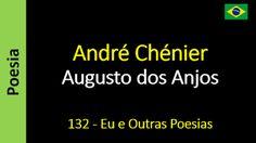 Poesia - Sanderlei Silveira: Augusto dos Anjos - 132 - André Chénier