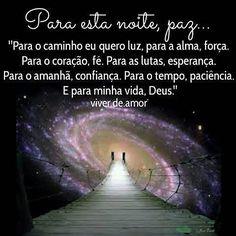 """Para esta noite, paz... """"Para o caminho eu quero luz, para a alma, força. Para o coração, fé. Para as lutas, esperança. Para o amanhã, confiança. Para o tempo, paciência. E para minha vida, Deus."""" #viverdeamor #amor #fé #Deus #oração #Prece #vida #paz #Bênção #gratidão #espiritualidade #2017 #27desetembro #Boanoite"""