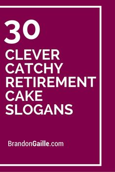 30 Clever Catchy Retirement Cake Slogans                                                                                                                                                                                 More