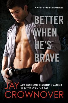 Better When He's Brave (Welcome to the Point #3) by Jay Crownover – out Aug. 11, 2015 (click to purchase)