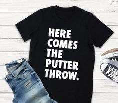 Excited to share this item from my shop: Here comes the putter throw golf shirt - funny t shirt saying - funny t-shirt - t-shirt with saying - golf shirt - golf fan Funny T Shirt Sayings, Funny Tee Shirts, T Shirts With Sayings, Golf 6, Golf Etiquette, Golf Quotes, Golf Sayings, Golf T Shirts, Sports Mom