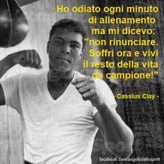 """Ho odiato ogni minuto di allenamento ma mi dicevo: """"non rinunciare. Soffri ora e vivi il resto della vita da campione!"""" (Cassius Clay)  http://on.fb.me/18ScPgL"""