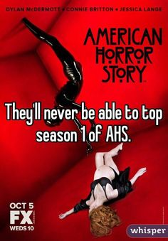 They'll never be able to top season 1 of AHS.