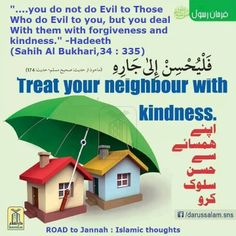 Treat your neighbour with kindness.