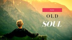 Are you an old soul? Learn the defining characteristics in this comprehensive article about old souls.