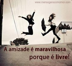 """""""A amizade é maravilhosa porque é livre!"""" #Amigos #Amizade"""