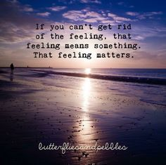 Those feelings? They matter.