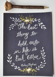 """""""The best thing to hold onto in life is each other"""" Audrey Hepburn Famous Quotes, Love Quotes, Great Quotes, Inspirational Quotes, Romantic Quotes, Pretty Qoutes, Illustration, Chalkboard Designs, Chalkboard Ideas"""