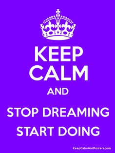 Keep Calm and STOP DREAMING START DOING Poster