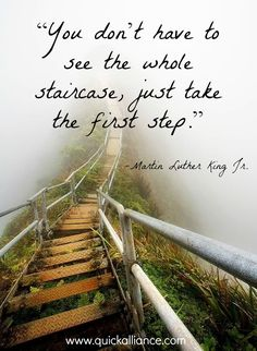 You don't have to see the whole staircase, just take the first step. #Motivation