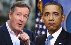 Piers Morgan Completely Annihilates Obama? Yes, and It's Brutal. Never thought I'd agree with Piers Morgan!
