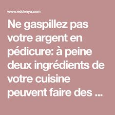 Ne gaspillez pas votre argent en pédicure: à peine deux ingrédients de votre cuisine peuvent faire des miracles à vos pieds Self Help, Health Fitness, Motivation, Lotions, Crafts, Diy, Stuff Stuff, Feet Soaking, Foot Care