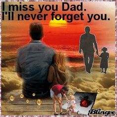 I miss you so much, daddy!