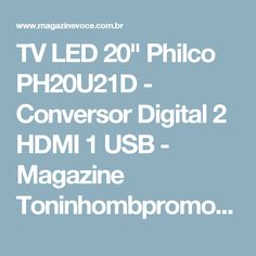 "TV LED 20"" Philco PH20U21D - Conversor Digital 2 HDMI 1 USB - Magazine Toninhombpromove"
