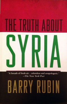 The Truth about Syria - Barry Rubin | Politics & Current...: The Truth about Syria - Barry Rubin | Politics &… #PoliticsampCurrentEvents