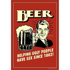 Beer Helping Ugly People Have Sex Since 1862 Funny Retro Poster - 13x19