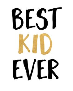 "BEST KID EVER children quote -  That feeling when you look at your kid doing some random kid stuff and you slowly strat tearing up and in your mind you are just thinking ""best kid ever"" mannn.  best kid ever children room bedroom quote typography child kids hipster"