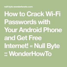 How to Crack Wi-Fi Passwords with Your Android Phone and Get Free Internet! « Null Byte :: WonderHowTo