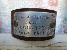 I'm a LITTLE More COUNTRY Than THAT...... Hand Stamped Leather Cuff Bracelet - Unique Country Line Dancing Cowgirl Songs Music
