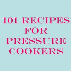 Pressure Cooking and Canning : 101 Pressure Cooker Meals