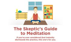 For Those Coming Round to the Idea of Mindfulness being Cool and For Those Who Need to Know Why it Really is So: The Skeptic's Guide to Meditation
