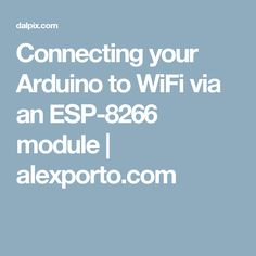 Connecting your Arduino to WiFi via an ESP-8266 module | alexporto.com
