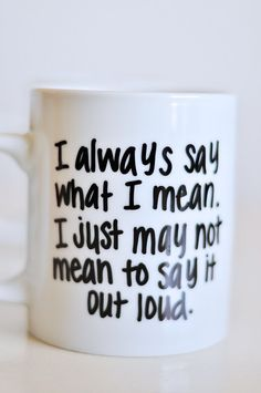 """I always say what I mean. I just may not mean to say it out loud."" Funny Quotes on 14 oz Mug Hand Painted by UmphreyDesigns@etsy.com"