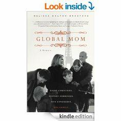Amazon.com: Global Mom: Eight Countries, Sixteen Addresses, Five Languages, One Family eBook: Melissa Dalton-Bradford: Kindle Store