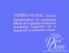 "Team worK: (noun)  cooperative or combined effort of a group of persons working together as a team for a common cause. wall decal: approximately 23""w x 10""h (58cm x 25cm)"