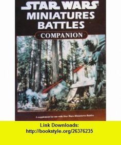 Miniatures Battles Companion (Star Wars RPG) (9780874312164) Stephen Crane , ISBN-10: 0874312167  , ISBN-13: 978-0874312164 ,  , tutorials , pdf , ebook , torrent , downloads , rapidshare , filesonic , hotfile , megaupload , fileserve