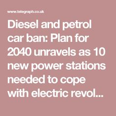 Diesel and petrol car ban: Plan for 2040 unravels as 10 new power stations needed to cope with electric revolution