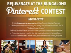 "Contest Ends Jan 31, 2014! 1. Visit Pinterest.com/terranearesort and follow Terranea Resort on Pinterest.  2. Create a personal Pinterest board of your healthy New Year's Resolutions and title it ""The Bungalows at Terranea""  3. Repin at least 6 pins from Terranea's ""The Bungalows at Terranea"" Pinterest board.  4. Pin your own ideas for a healthy New Year and a wellness visit to Terranea Resort.  5. Leave us a comment on THIS ""How to Enter"" photo on Pinterest with a link to your board."